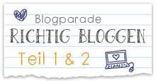 Blogparade Richtig Bloggen Teil 1 und 2