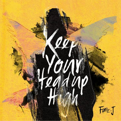 FAME-J - Keep Your Head Up High