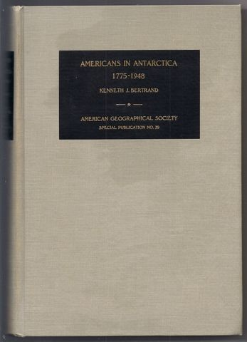Americans in Antarctica, 1775-1948 (American Geographical Society. Special publication, no. 39), Bertrand, Kenneth John