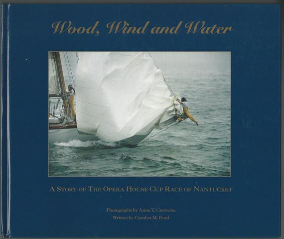 Wood, Wind and Water: A Story of the Operal House Cup Race of Nantucket (Wood, Wind and Water, 1), Converse, Anne T.; Ford, Carolyn M.