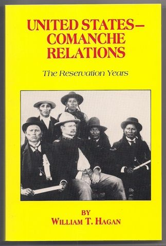 United States - Comanche Relations: The Reservation Years, Hagan, William Thomas
