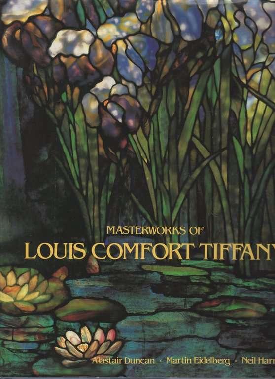 Masterworks of Louis Comfort Tiffany, Alastair Duncan; Martin Eidelberg; Neil Harris