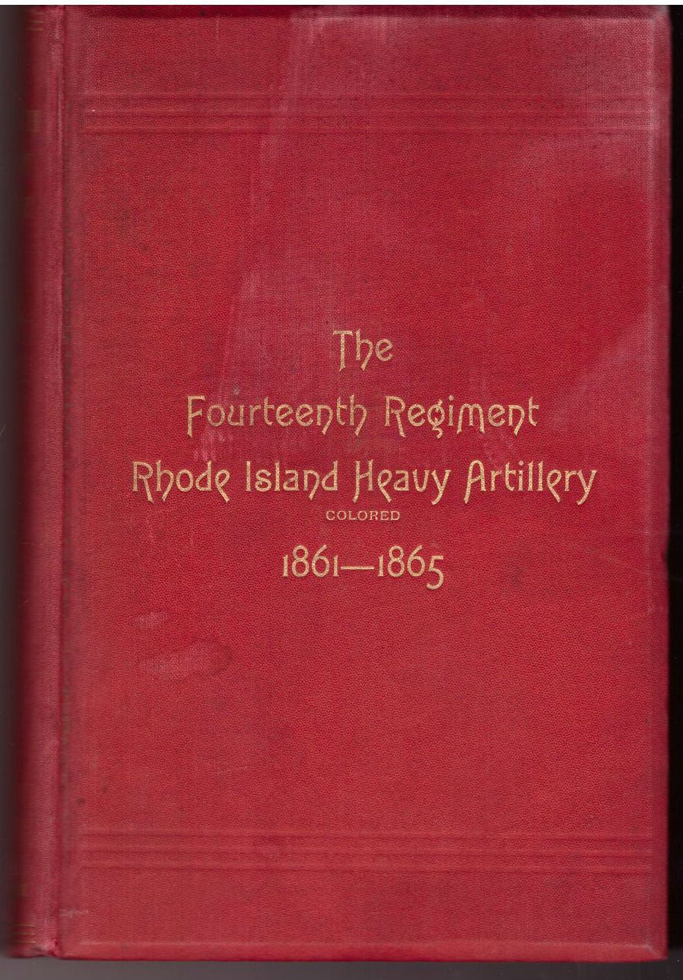 The Fourteenth Regiment Rhode Island Heavy Artillery (Colored) In The War To Preserve The Union 1861 -1865, William H. Chenery