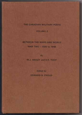 Canadian Military Posts: Between the Wars and World War Two, 1920-46 v. 2, Bailey, W.J.; Toop, E.R.