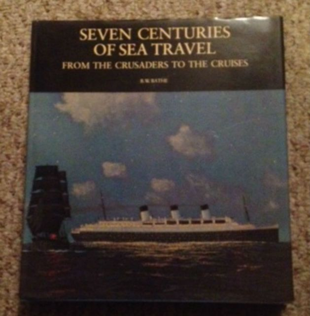 Seven centuries of sea travel;: From the crusaders to the cruises,, Bathe, Basil W