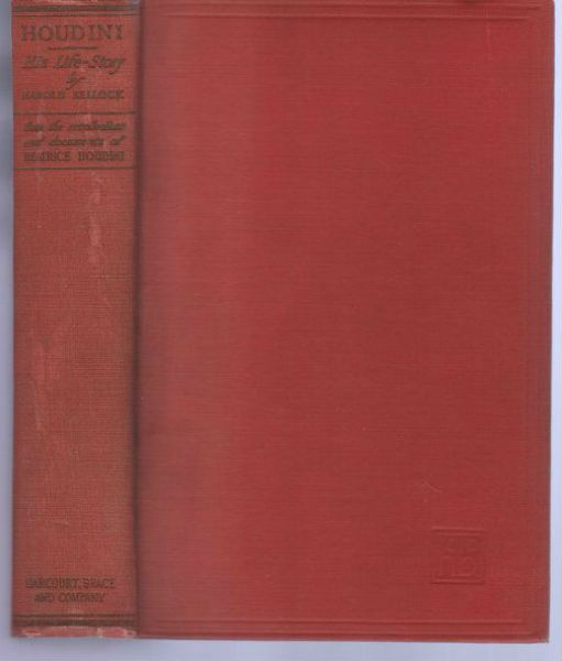 Houdini. His Life Story by Harold Kellock from the Recollections and Documents of Beatrice Houdini