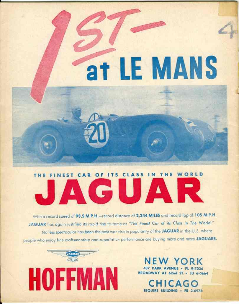 """1st at Le Mans The Finest Car of its Class in the World: Jaguar  With a record speed fo 93.5 M.P.H.—record distance of 2,244 miles and a record lap of 105 M.P.H. Jaguar has again justified its rapid rise to fame as """"The Finest Car of its Class in the World.""""  No less spectacular has been the post war rise in popularity of Jaguar in the U.S. where people who enjoy fine craftsmanship and superlative performance are buying more and more Jaguars.  Hoffman  New York 487 Park Avenue • PL 90-7036 Broadway at 62nd St. • JU 6-0664  Chicago Esquire Building • FR 2-6976"""
