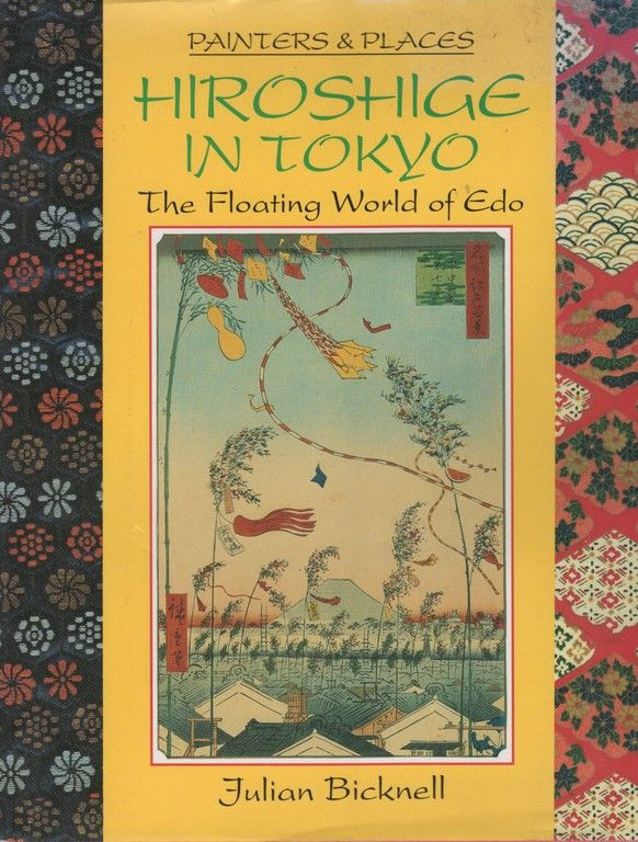 Hiroshige in Tokyo: The Floating World of Edo (Painters and Places Series), Bicknell, Julian