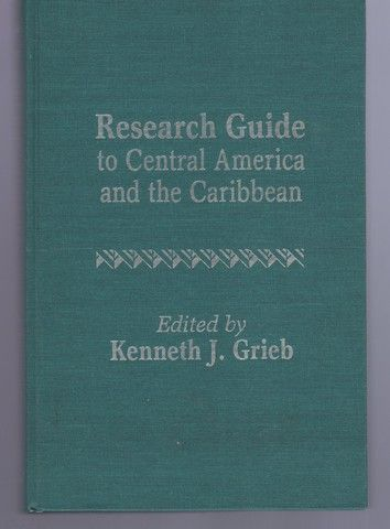 Research Guide to Central America and the Caribbean, Grieb, Kenneth J.