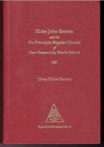 Elder John Gorton and the Six Principle Baptist Church of East Greenwich, Rhode Island (Special publication / Rhode Island Genealogical Society), Bamberg, Cherry Fletcher
