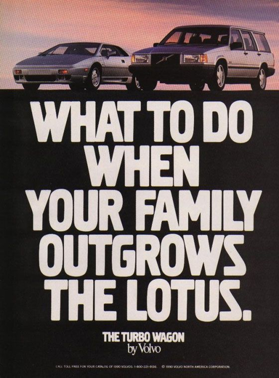 What to do when your family outgrows the Lotus. The Turbo Wagon by Volvo.