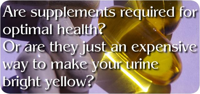 Do supplements make you healthy or do they just make your urine bright yellow?