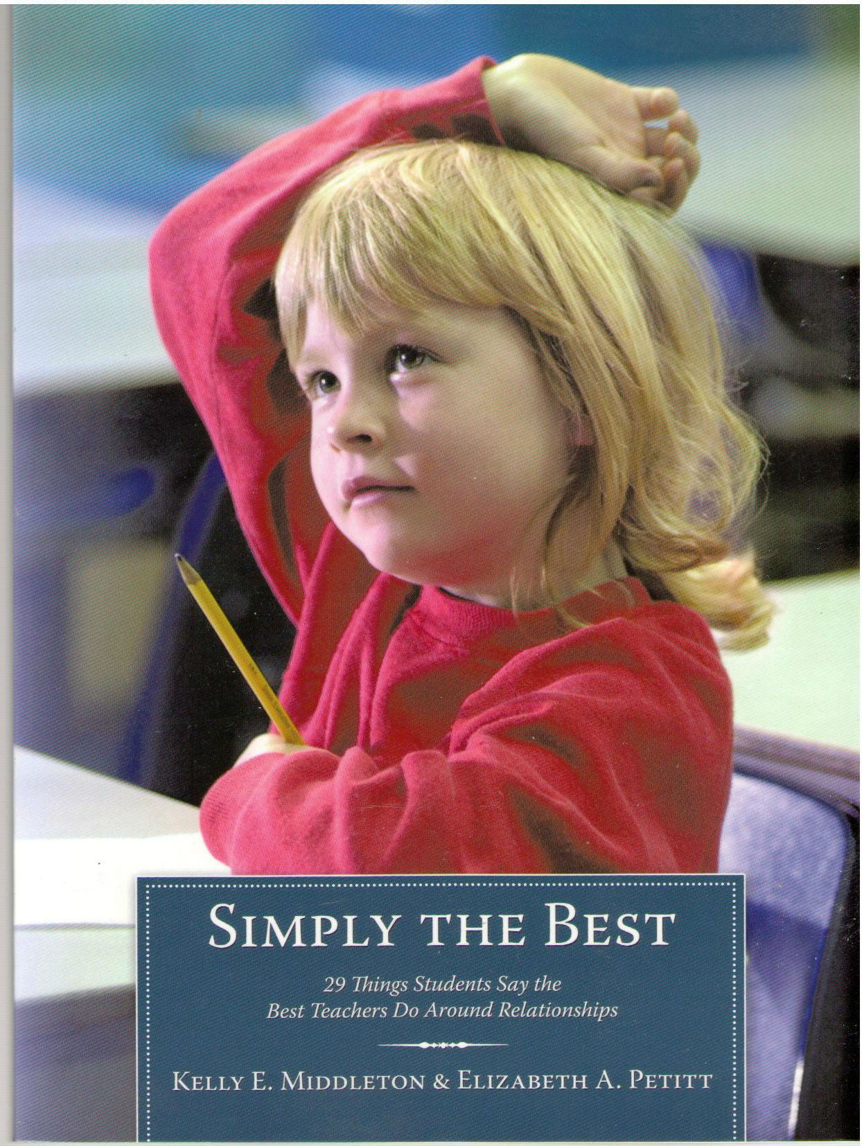 Simply the Best: 29 Things Students Say the Best Teachers Do Around Relationships, Middleton, Kelly E.