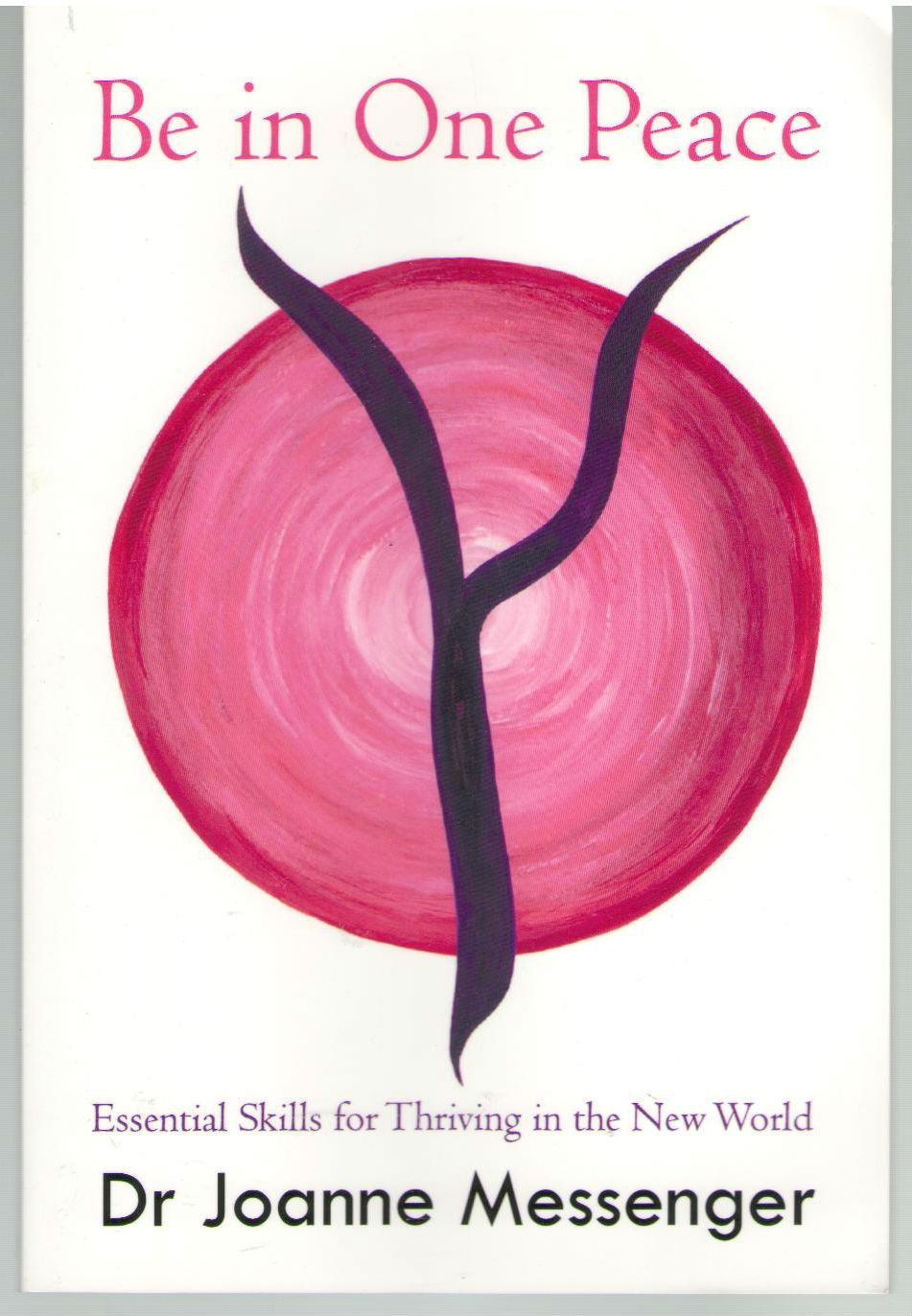 Be in One Peace: Essential Skills for Thriving in the New World, Messenger, Joanne