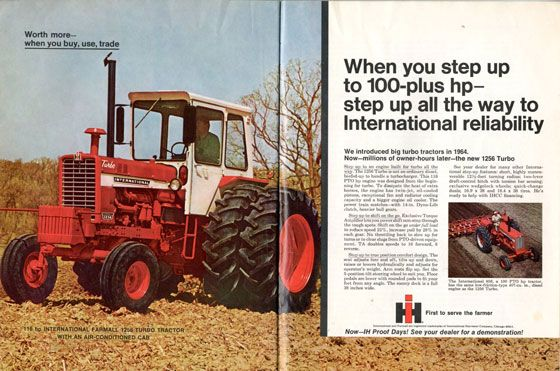 When you step up to 100-plus HP, step up all the way to International reliability. We introduced big turbo tractors in 1964. Now, millions of owner-hours later, the new 1256 Turbo.