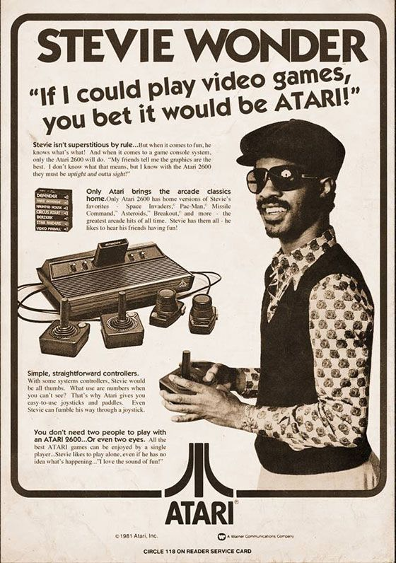 """If I could play video games, you bet it would be Atari!"" Stevie Wonder."