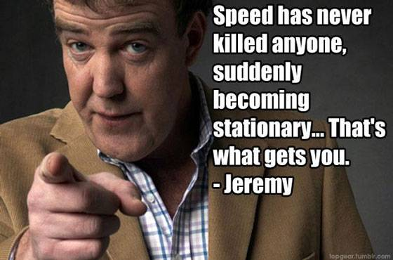 """Speed has never killed anyone, suddenly becoming stationary... that"