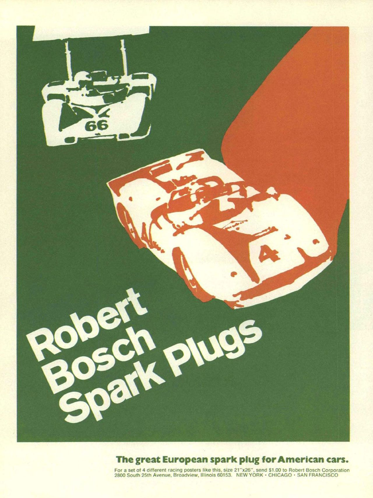 Robert Bosch Spark Plugs. The great European spark plug for American cars. For a set of 4 different racing posters like this, size 21'x25', send $1.00 to Robert Bosch Corporation 2800 South 25th Avenue, Broadview, Illinois 60153. NEW YORK • CHICAGO • SAN FRANCISCO