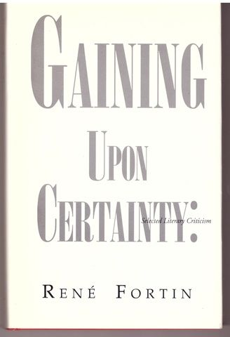 Gaining upon certainty: Selected literary criticism, Fortin, Rene E