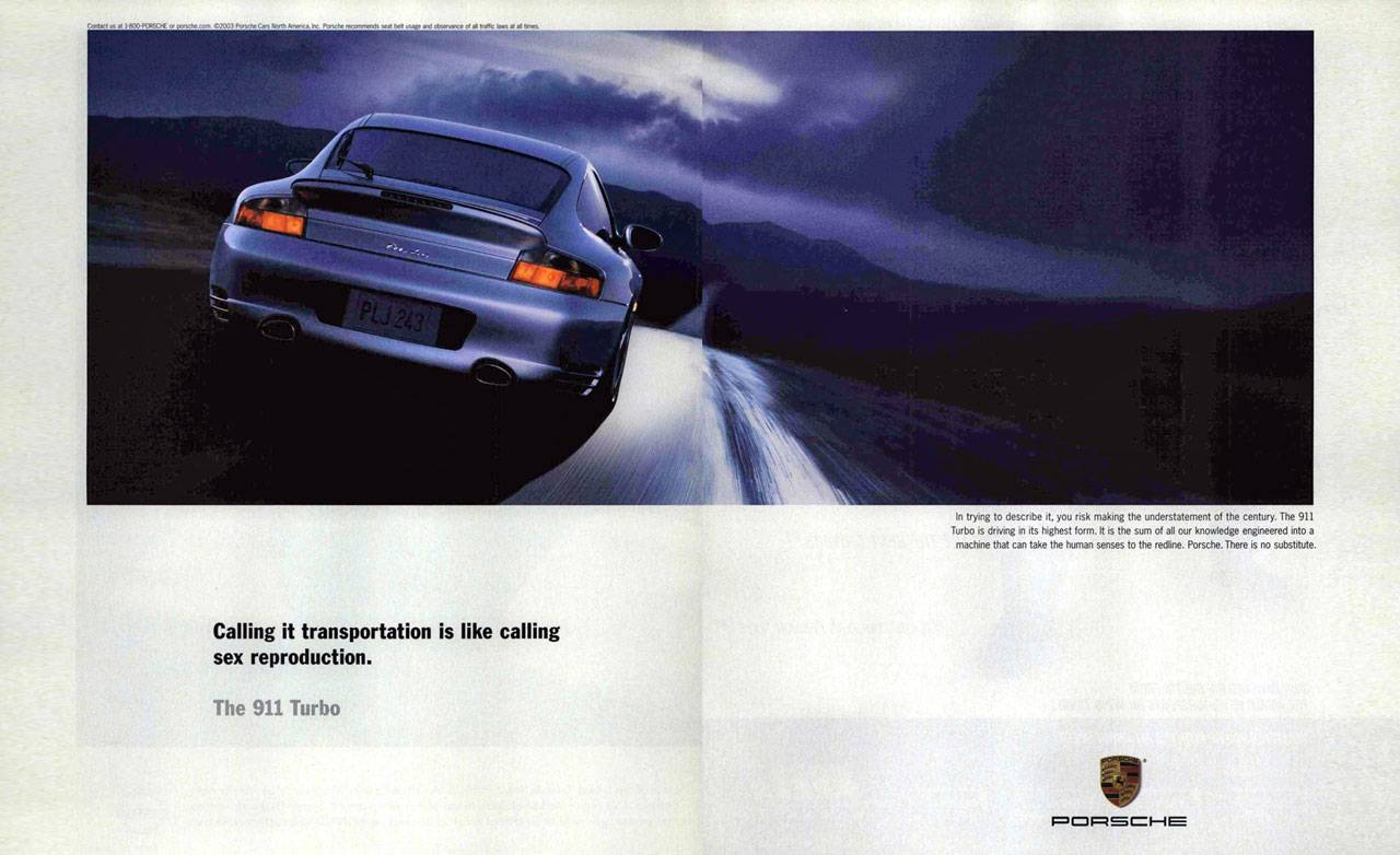 The Porsche 911 Turbo. Calling it transportation is like calling sex reproduction. In trying to describe it, you risk making the understatement of the century. The 911 Turbo is driving in its highest form. It is the sum of all our knowledge engineered into a machine that can take the human senses to the redline. Porsche. There is no substitute.