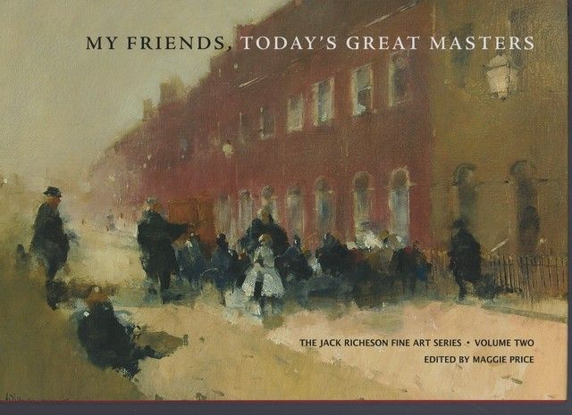 My Friends, Today's Great Masters (The Jack Richeson Fine Art Series, Volume 2), Jack Richeson