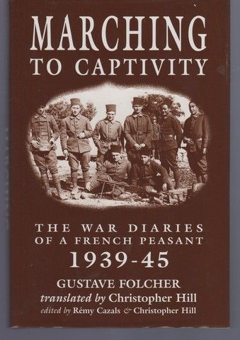 MARCHING TO CAPTIVITY: The War Diaries of a French Peasant 1939-45, Folcher, Gustave
