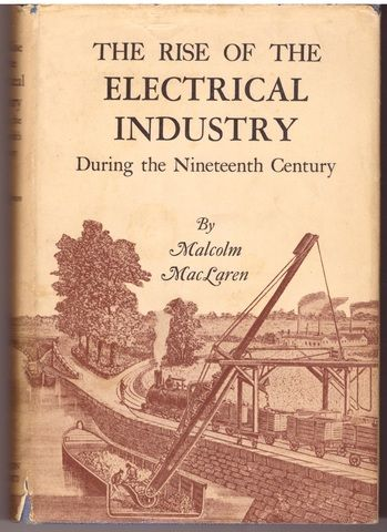 The rise of the electrical industry during the nineteenth century,, MacLaren, Malcolm