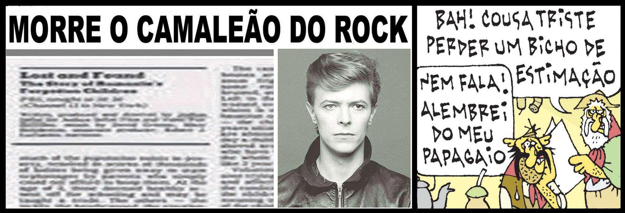 """Tapejara, o Último Guasca Morre David Bowie, o camaleão do Rock Tio Gamela: """"Bah! Cousa triste perder um bicho de estimação."""" Tapejara: """"Nem fala! Alembrei do meu papagaio."""""""