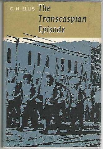 The Transcaspian Episode 1918-1919, Charles Howard Ellis