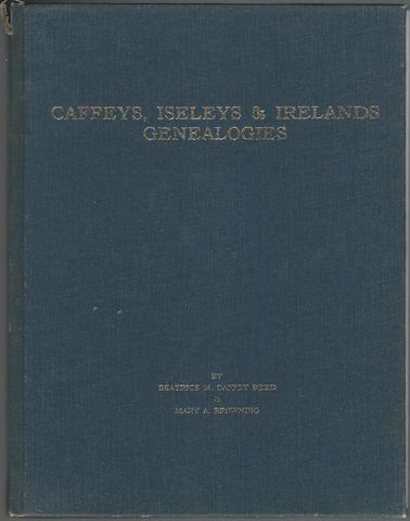 GENEALOGIES OF THE CAFFEY, ISELEY & IRELAND FAMILIES OF ROCKINGHAM, GUILFORD & ALAMANCE COUNTIES IN NORTH CAROLINA (CAFFEYS)