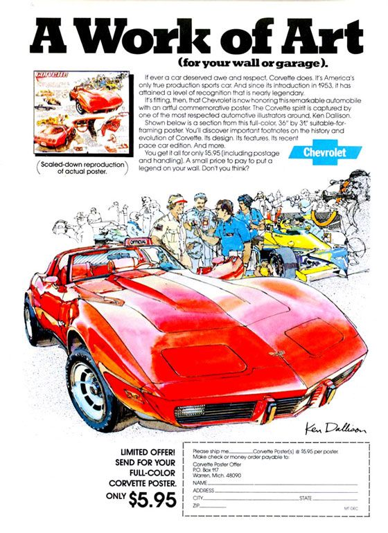 Chevrolet Corvette. A work of art (for your wall or garage). (Scaled-down reproduction of actual poster.  If ever a car deserved awe and respect, Corvette does. It's America's only hue production sports car. And since its introduction In 1953, it has attained a level of recognition that is nearly legendary. Its fitting, then, that Chevrolet is now honoring this remarkable automobile with an artful commemorative poster. The Corvette spirit is captured by one of the most respected automotive illustrators around. Ken Dollison. Shown below is a section from this hill-color. 36 by 317 suitable-for-homing poster. You'll discover important footnotes on the history and evolution of Corvette. Its design. Its features. Its recent pace car edition. And more. You get it all for only S5.95 (including postage and handling). A small price to pay to put a legend on your wall. Don't you think?  f-)- %- brow.: .• • Or /. • Az • • ti• .tiorr•-• t IP\ MOM wor  UMITED OFFER! SEND FOR YOUR FULL-COLOR CORVETTE POSTER.  ONLY $5.95  Rome ship me_Coneno Poster(s) a 85.95 per posiet Make check o money achy peryCble So: Covens Poster Offer PO. Box 4i7 Atrren Mich. 48090 NAVE  ACME%  CfrY DP   STAN   V7,54