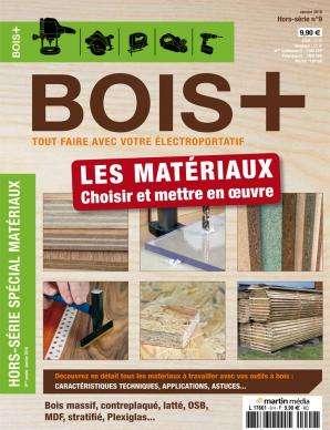 Bois+ Hors Série 9 - Les matériaux : Choisir et mettre en oeuvre