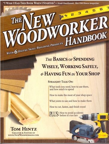 New Woodworker Handbook: The Basics of Spending Wisely, Working Safely, & Having Fun in Your Shop, Hintz, Tom