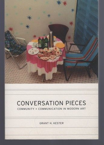 Conversation Pieces: Community and Communication in Modern Art, Kester, Grant H.