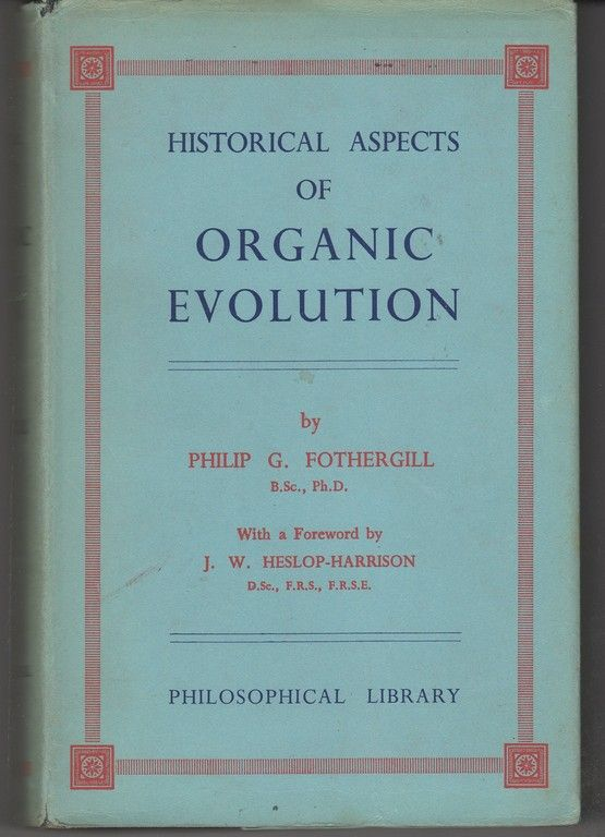 Historical Aspects of Organic Evolution, Fothergill, Philip Gilbert