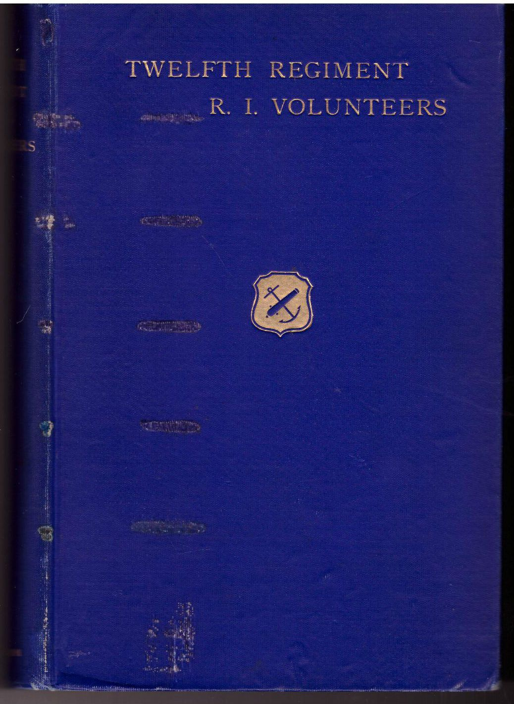 HISTORY OF THE TWELFTH REGIMENT RHODE ISLAND VOLUNTEERS IN THE CIVIL WAR 1862-1863 - [First Edition], Prepared by A Committee of Survivors; [Pardon E. Tillhinghast]
