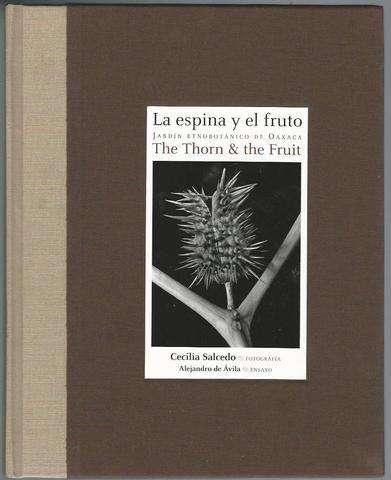 La espina y el fruto: Jardin etnobotanico de Oaxaca (The Thorn and the Fruit: The Ethnobotanical Garden of Oaxaca) (Spanish and English Edition), Alejandro de Avila Blomberg