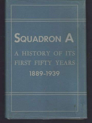 Squadron A: A History of Its First Fifty Years, 1889-1939, (Association of Ex-Members of Squadron)