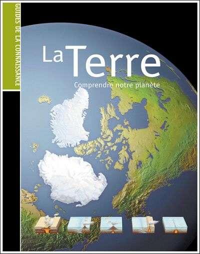 Les Guides De La Connaissance - La Terre : Comprendre Notre Planète