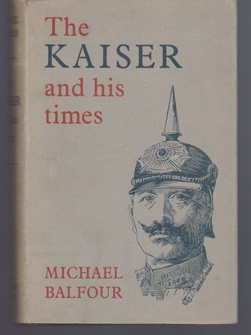 The Kaiser and His Times, Balfour, Michael