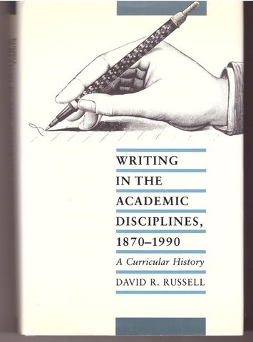 Writing in the Academic Disciplines, 1870-1990: A Curricular History, Russell, Professor David R