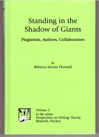 Standing in the Shadow of Giants: Plagiarists, Authors, Collaborators (Perspectives on Writing), Howard, Rebecca Moore
