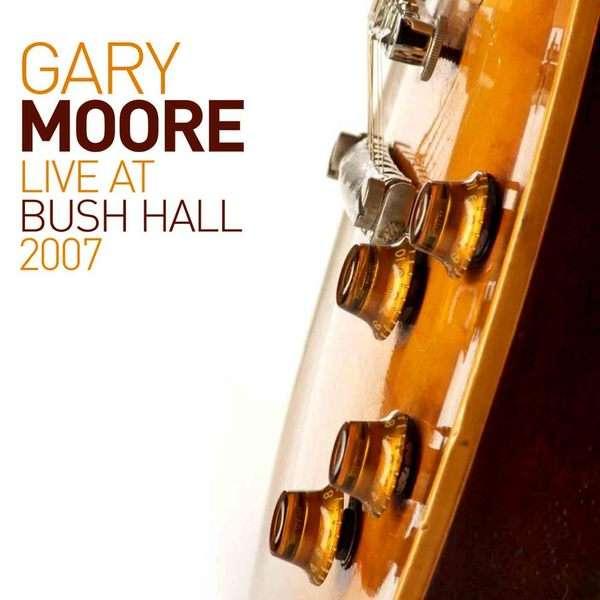Gary Moore - Live At Bush Hall 2007 (2014)