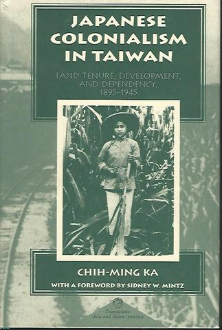 Japanese Colonialism In Taiwan: Land Tenure, Development, And Dependency In Taiwan, 1895-1945 (Transitions-Asia and Asian America), Ka, Chih-ming