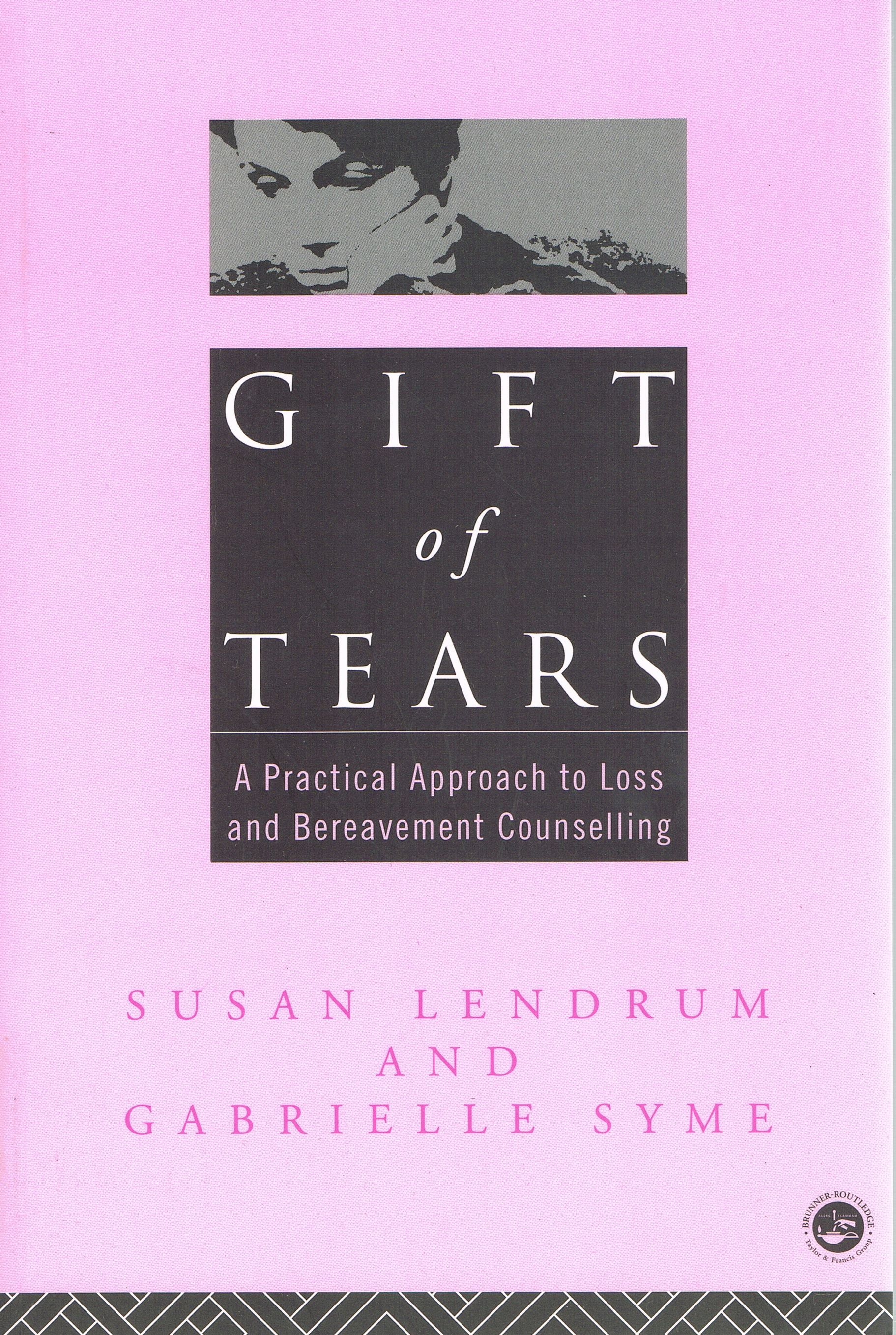 Gift of Tears: A Practical Approach To Loss And Bereavement Counselling, Lendrum, Susan; Syme, Gabrielle