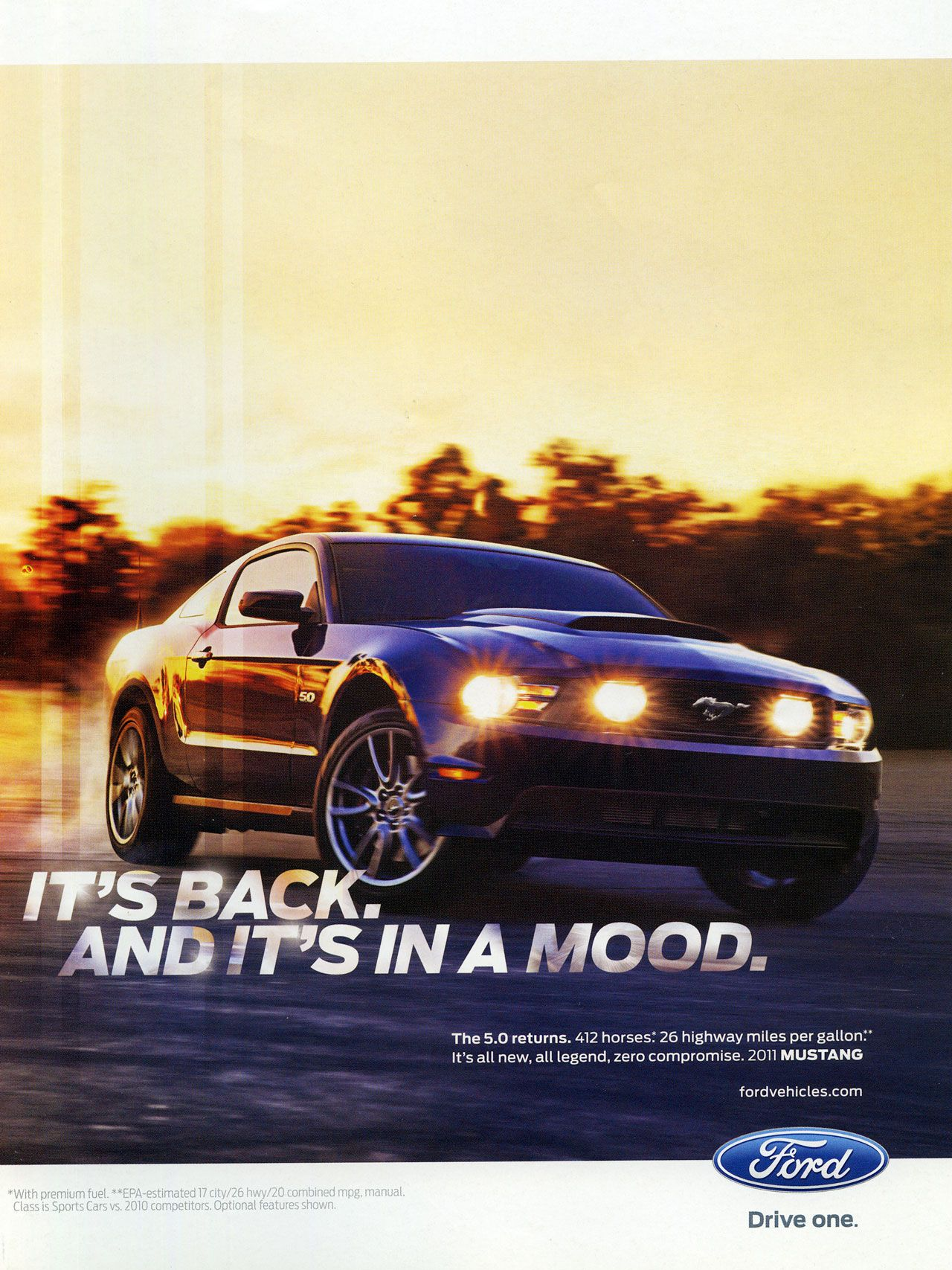 It's back. And it's in a mood. The 2011 Ford Mustang 5.0 returns. The 5.0 returns. 412 horses: 26 highway miles per gallon. It's all new, all legend, zero compromise. 2011 MUSTANG