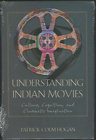 Understanding Indian Movies: Culture, Cognition, and Cinematic Imagination (Cognitive Approaches to Literature and Culture Series), Hogan, Patrick Colm