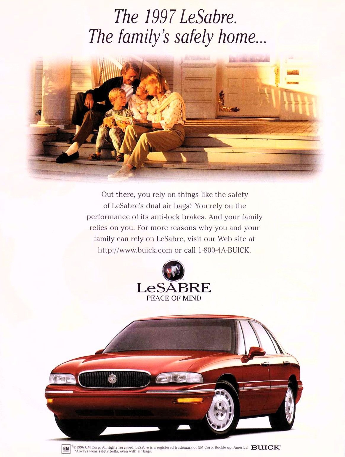 The 1997 Buick LeSabre. The family's safely home... Out there, you rely on things like the safety of LeSabre's dual air bags': You rely on the performance of its anti-lock brakes. And your family relies on you. For more reasons why you and your family can rely on LeSabre, visit our Web site at http://www.buick.com or call 1-800-4A-BUICK. LeSABRE PEACE OF MIND