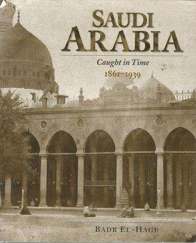 Saudi Arabia: Caught in Time 1861 - 1939, El-Hage, Badr