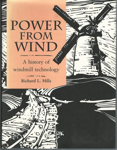 Power from Wind: A History of Windmill Technology, Hills, Richard Leslie